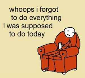 I forgot to do everything